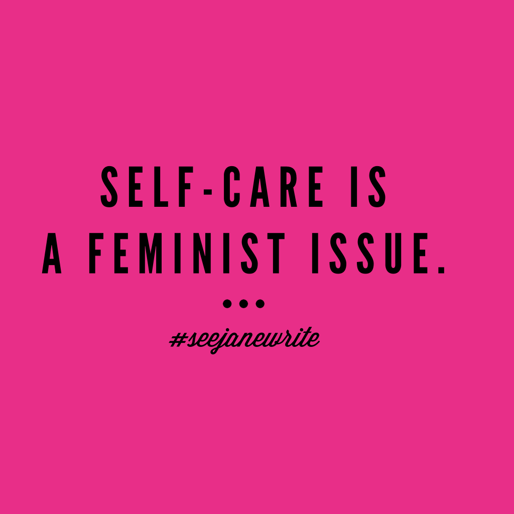 Self-Care is a Feminist Issue - See Jane Write