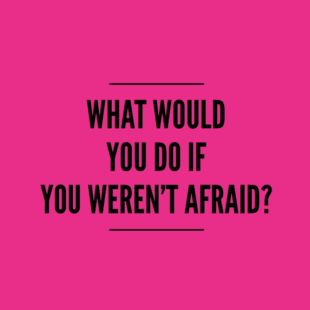 if you weren't afraid